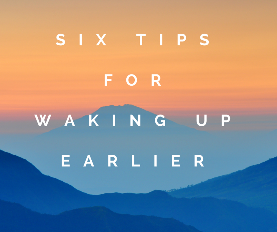 Six tips for waking up getting up earlier