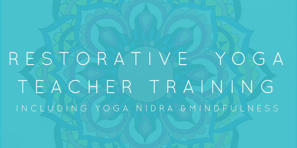 RESTORATIVE YOGA TEACHER TRAINING WITH YOGA NIDRA & MINDFULNESS