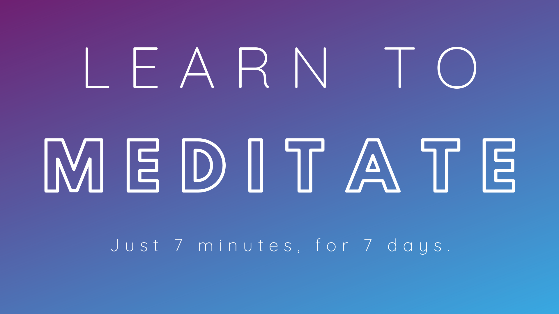 Learn to Meditate_7 minutes 7 days
