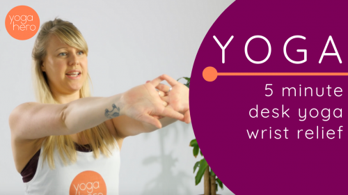 Desk Yoga: Five Minute Wrist Relief